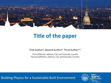 6 th International Building Physics Conference Building Physics for a Sustainable Built Environment First Author a, Second Author b, Third Author a,b,