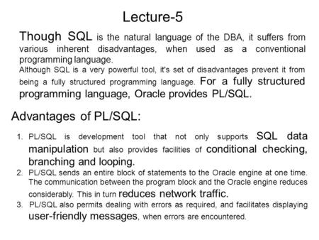 Lecture-5 Though SQL is the natural language of the DBA, it suffers from various inherent disadvantages, when used as a conventional programming language.