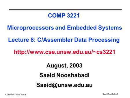 COMP3221 lec08-arith.1 Saeid Nooshabadi COMP 3221 Microprocessors and Embedded Systems Lecture 8: C/Assembler Data Processing