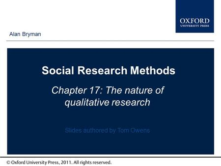 Type author names here Social Research Methods Chapter 17: The nature of qualitative research Alan Bryman Slides authored by Tom Owens.