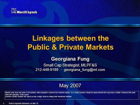 Linkages between the Public & Private Markets Georgiana Fung Small Cap Strategist, MLPF&S 212-449-9189 · May 2007 Georgiana Fung.