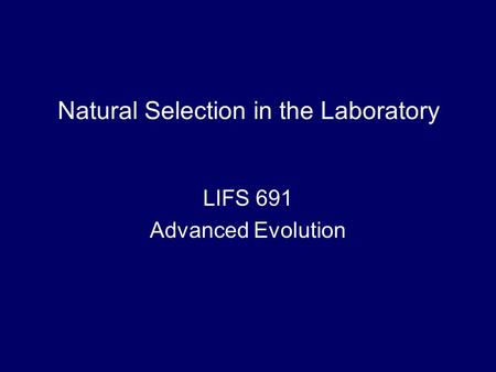 Natural Selection in the Laboratory LIFS 691 Advanced Evolution.