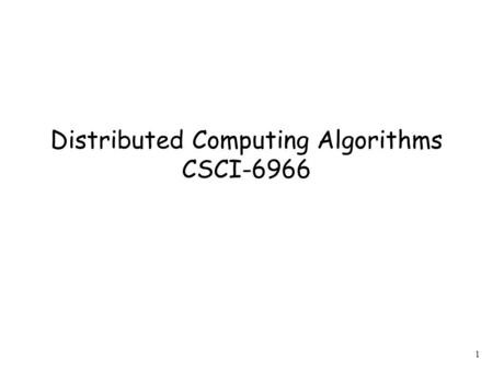 1 Distributed Computing Algorithms CSCI-6966. 2 Distributed Computing: everything not centralized many processors.