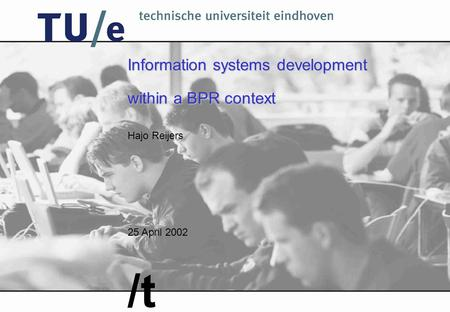 Hajo Reijers 25 April 2002 /t Information systems development within a BPR context.