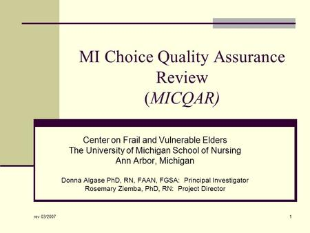 Rev 03/2007 1 MI Choice Quality Assurance Review (MICQAR) Center on Frail and Vulnerable Elders The University of Michigan School of Nursing Ann Arbor,