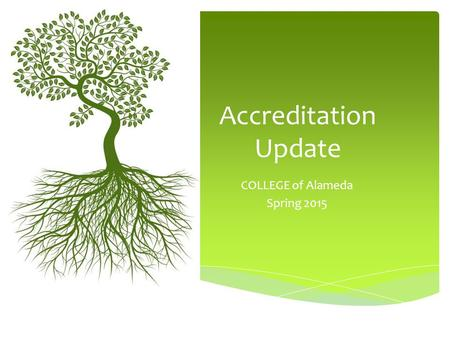 Accreditation Update COLLEGE of Alameda Spring 2015.