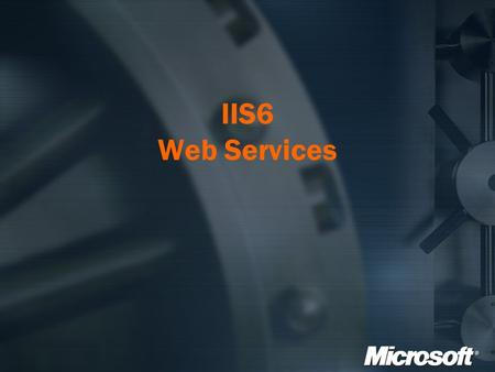IIS6 Web Services. Overview Application Platform Features Reliability Features Manageability Features Performance and Scalability Features Security Features.