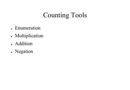 Counting Tools ● Enumeration ● Multiplication ● Addition ● Negation.