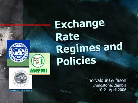 Exchange Rate Regimes and Policies Thorvaldur Gylfason Livingstone, Zambia 10-21 April 2006.