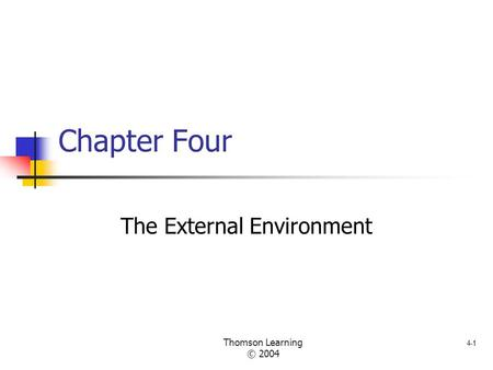 4-1 Thomson Learning © 2004 Chapter Four The External Environment.