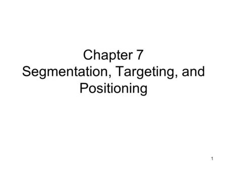 1 Chapter 7 Segmentation, Targeting, and Positioning.