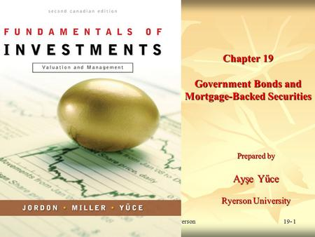 © 2009 McGraw-Hill Ryerson Limited 19- 1 Chapter 19 Government Bonds and Mortgage-Backed Securities Prepared by Ayşe Yűce Ryerson University.