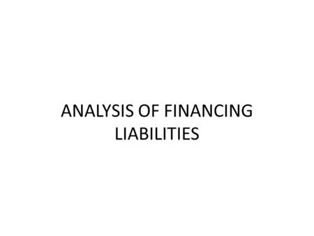 ANALYSIS OF FINANCING LIABILITIES. FOCUS Understand the FS effects of issuing a bond at par, at a discount, or at a premium. Calculate the book value.