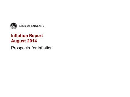 Inflation Report August 2014 Prospects for inflation.