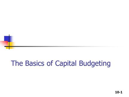 10-1 The Basics of Capital Budgeting. 10-2 What is capital budgeting? Analysis of potential additions to fixed assets. Long-term decisions; involve large.