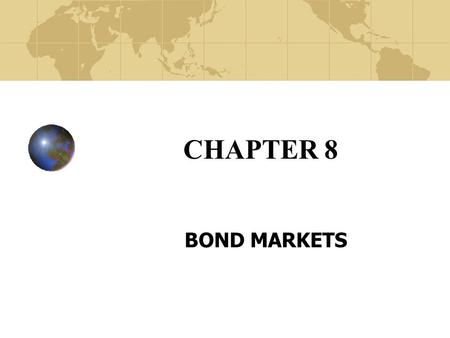 CHAPTER 8 BOND MARKETS. Copyright© 2003 John Wiley and Sons, Inc. Capital Markets Economic purpose -- brings together long- term (over 1 year) borrowers.