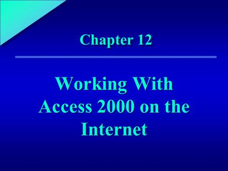 1 Chapter 12 Working With Access 2000 on the Internet.