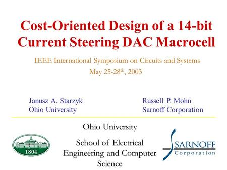 Cost-Oriented Design of a 14-bit Current Steering DAC Macrocell Ohio University School of Electrical Engineering and Computer Science May 25-28 th, 2003.