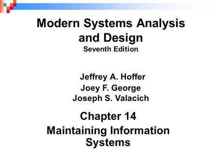 Chapter 14 Maintaining Information Systems Modern Systems Analysis and Design Seventh Edition Jeffrey A. Hoffer Joey F. George Joseph S. Valacich.