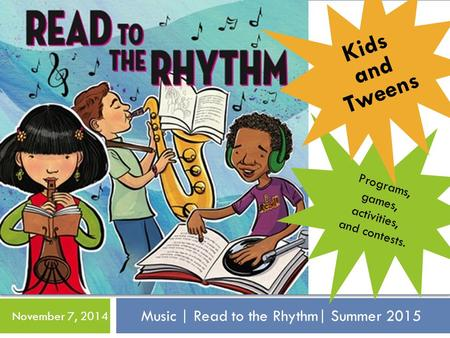 Music | Read to the Rhythm| Summer 2015 November 7, 2014 Programs, games, activities, and contests. Kids and Tweens.