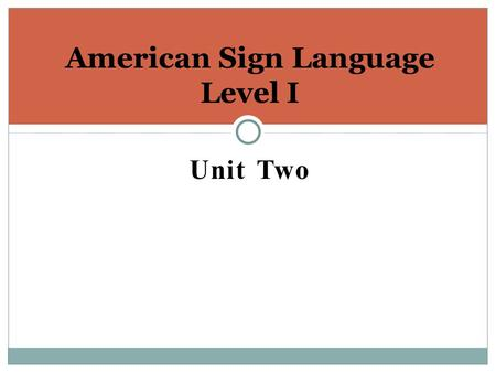 Unit Two American Sign Language Level I. Unit Two Goals: You will: Learn how to give personal information through ASL You will : learn numbers 1-20 You.