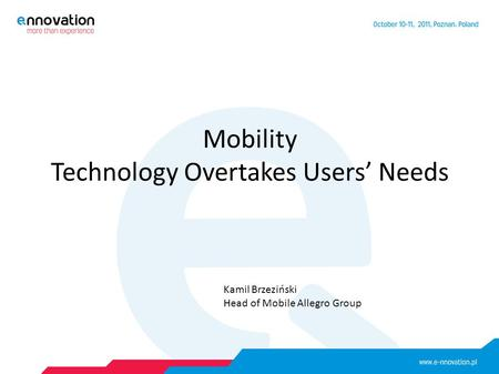 Mobility Technology Overtakes Users' Needs Kamil Brzeziński Head of Mobile Allegro Group.