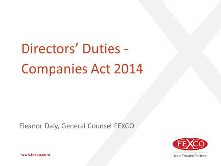 Directors' Duties - Companies Act 2014 Eleanor Daly, General Counsel FEXCO.