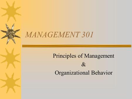 MANAGEMENT 301 Principles of Management & Organizational Behavior.
