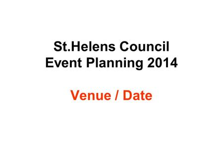 St.Helens Council Event Planning 2014 Venue / Date.