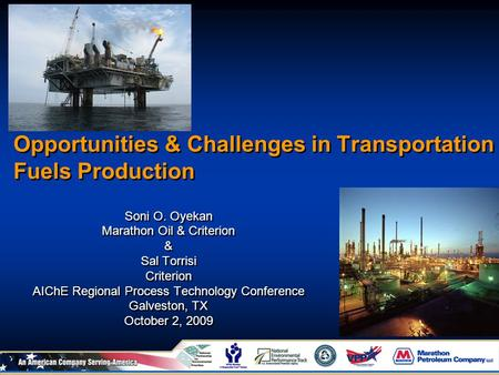 Opportunities & Challenges in Transportation Fuels Production Soni O. Oyekan Marathon Oil & Criterion & Sal Torrisi Criterion AIChE Regional Process Technology.