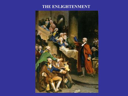 THE ENLIGHTENMENT. AGE OF REASON & PROGRESS  Great skepticism toward tradition  Confidence in human reason & science  Idea of progress of civilization.