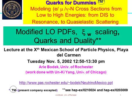 Arie Bodek, Univ. of Rochester1 Quarks for Dummies TM * Quarks for Dummies TM * Modeling (e/  /  -N Cross Sections from Low to High Energies: from DIS.