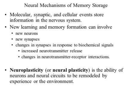 Neural Mechanisms of Memory Storage Molecular, synaptic, and cellular events store information in the nervous system. New learning and memory formation.