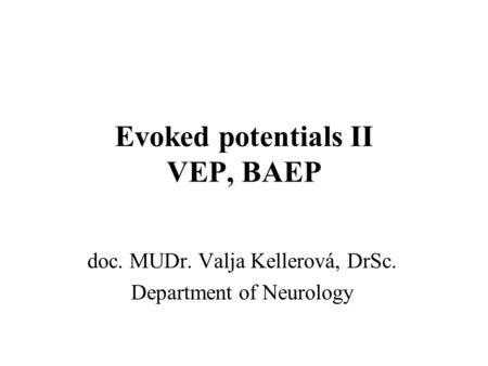 Evoked potentials II VEP, BAEP