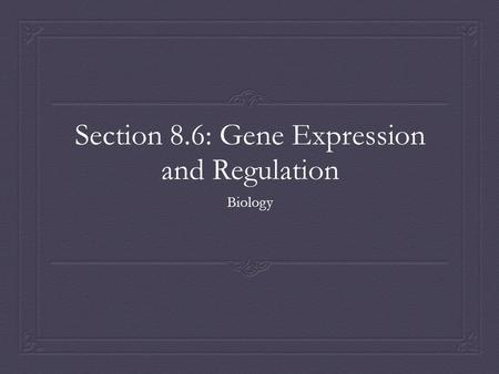Section 8.6: Gene Expression and Regulation