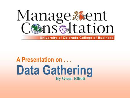 A Presentation on... Data Gathering By Gwen Elliott.