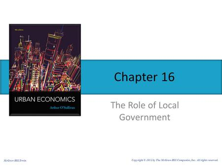 Chapter 16 The Role of Local Government McGraw-Hill/Irwin Copyright © 2012 by The McGraw-Hill Companies, Inc. All rights reserved.