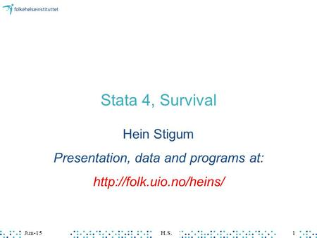 Stata 4, Survival Hein Stigum Presentation, data and programs at:  Jun-151H.S.