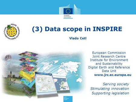 (3) Data scope in INSPIRE European Commission Joint Research Centre Institute for Environment and Sustainability Digital Earth and Reference Data Unit.