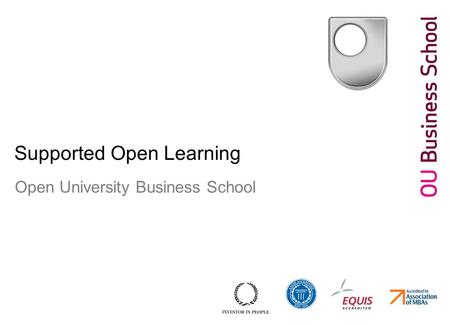 Title of presentation in grey 15pt Date in grey 15pt Supported Open Learning Open University Business School.