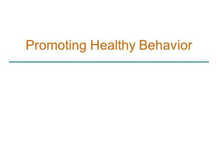 Promoting Healthy Behavior. Objectives: You Students will Understand the parameters required for health promotion model. Be able to apply those parameters.