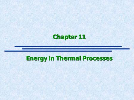 Chapter 11 Energy in Thermal Processes. Vocabulary, 3 Kinds of Energy  Internal Energy U = Energy of a system due to microscopic motion and inter-molucular.
