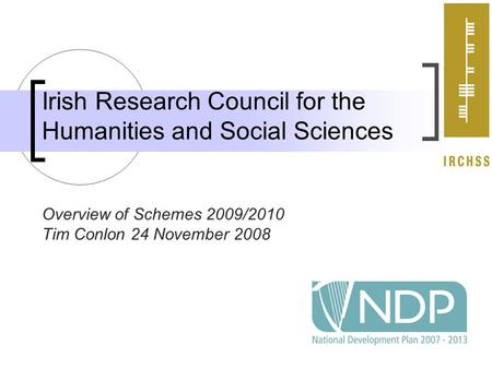 Irish Research Council for the Humanities and Social Sciences Overview of Schemes 2009/2010 Tim Conlon 24 November 2008.