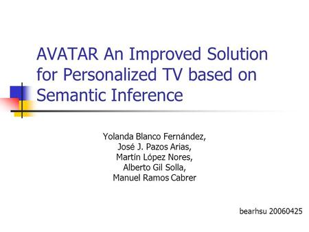AVATAR An Improved Solution for Personalized TV based on Semantic Inference Yolanda Blanco Fern á ndez, Jos é J. Pazos Arias, Mart í n L ó pez Nores, Alberto.