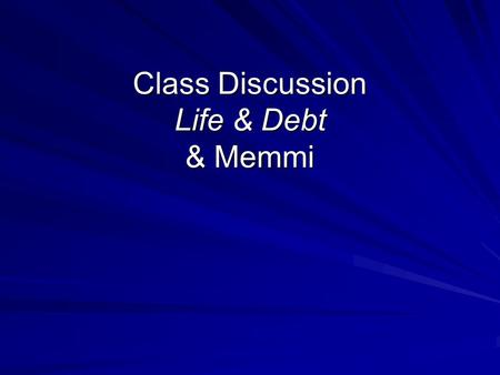 Class Discussion Life & Debt & Memmi. Discussion Questions 1. How were decisions made about development in Jamaica? 2.What role did power play in the.