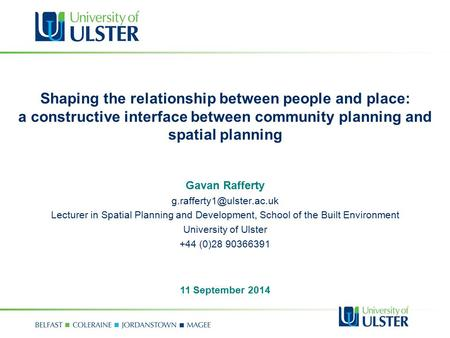 Shaping the relationship between people and place: a constructive interface between community planning and spatial planning 11 September 2014 Gavan Rafferty.