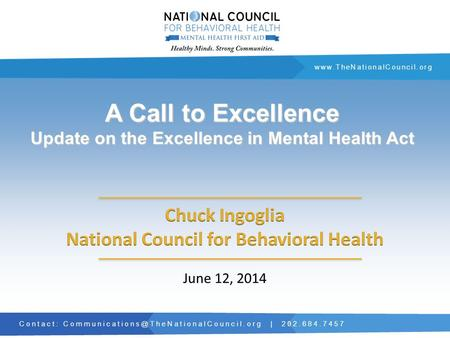 Contact: | 202.684.7457  A Call to Excellence Update on the Excellence in Mental Health.