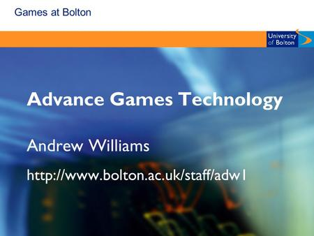 Games at Bolton Advance Games Technology Andrew Williams