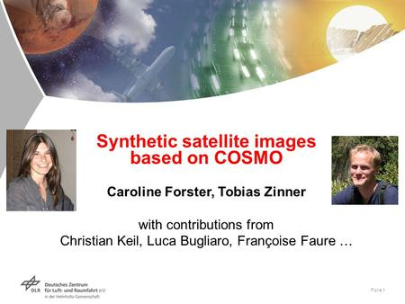 Synthetic satellite images based on COSMO Caroline Forster, Tobias Zinner with contributions from Christian Keil, Luca Bugliaro, Françoise Faure.