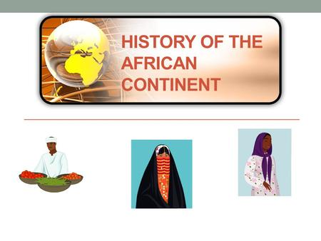 "HISTORY OF THE AFRICAN CONTINENT. THE ""DARK"" CONTINENT ""Dark Continent"" – racist terminology referred to both the peoples of Africa and their alleged."